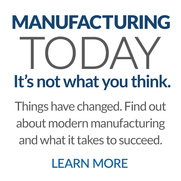 Manufacturing Today - It's not what you think. Things have changed. Find out about modern manufacturing and what it takes to succeed. CLICK TO LEARN MORE