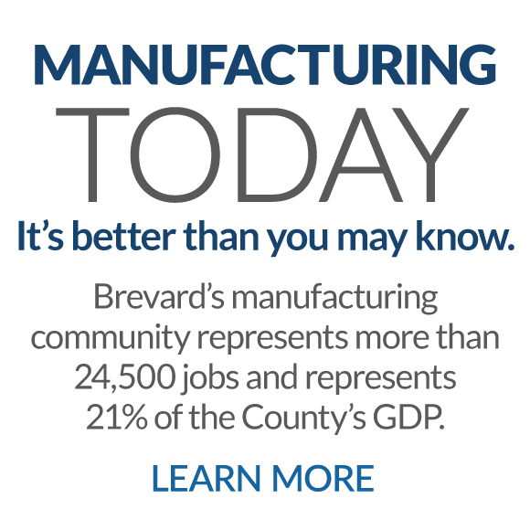 Manufacturing Today - It's better than you may know. Brevard's manufacturing community represents more than 23,000 jobs and represents 21.5% of the County's GDP. LEARN MORE.